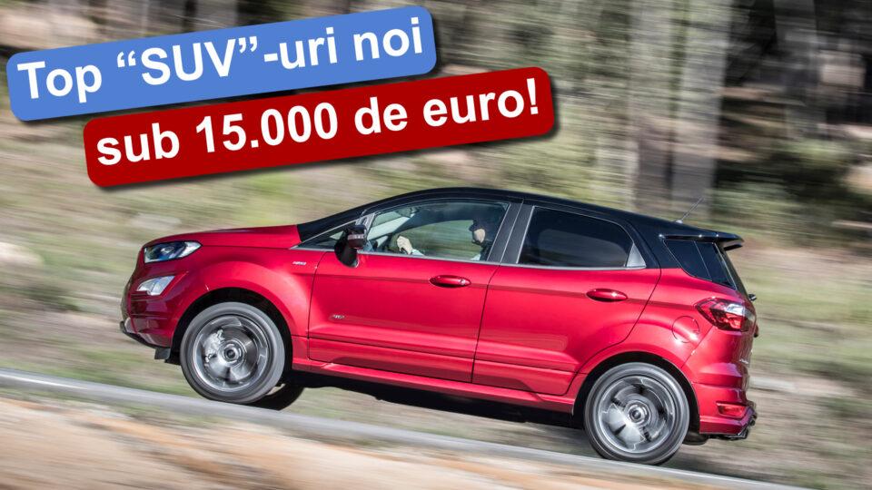 Top SUV-uri noi sub 15.000 de euro